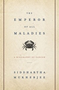 The Emperor of All Maladies, by Siddhartha Mukherjee